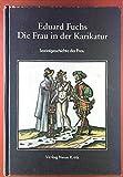 Die Frau in der Karikatur. Sozialgeschichte der Frau. Fotomechanischer Nachdruck der 3. erweit. Aufl. 1928 - Eduard Fuchs