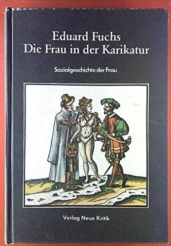 Die Frau in der Karikatur. Sozialgeschichte der Frau. Fotomechanischer Nachdruck der 3. erweit. Aufl. 1928