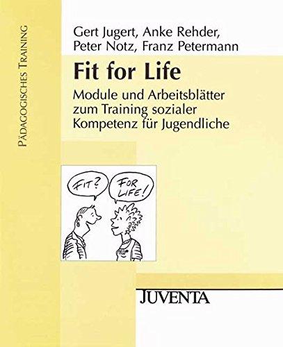Fit for Life: Module und Arbeitsblätter zum Training sozialer Kompetenz für Jugendliche.  Pädagogisches Training