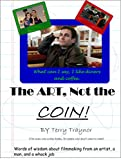 The Art, Not The Coin : The dos and don'ts, of no budget film making...