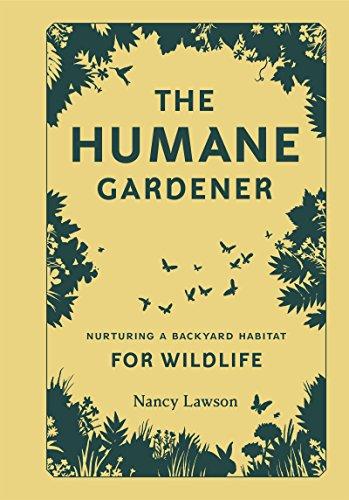 The Humane Gardener: Nurturing a Backyard Habitat for Wildlife (English Edition)