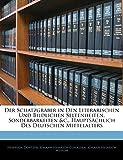Der Schatzgr Uber in Den Literarischen Und Bildlichen Seltenheiten, Sonderbarkeiten &C., Haupts Chlich Des Deutschen Mittelalters, Vierter Theil