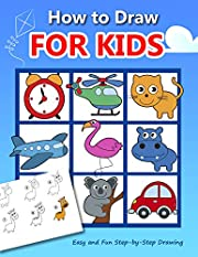 How to Draw for Kids: Easy and Fun Step-by-Step Drawing Book (Drawing Book for Beginners) (How to draw books for kids 1)