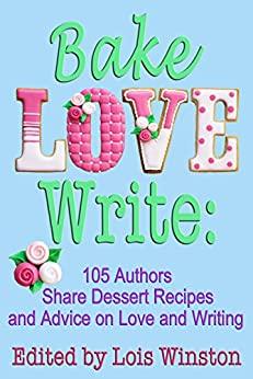 Bake, Love, Write: 105 Authors Share Dessert Recipes and Advice on Love and Writing by [Lois Winston, Brenda Novak, Debra Holland, Lisa Verge Higgins, Shelley Noble, Caridad Pineiro, Diana Orgain, Dale Mayer, and 97 more]