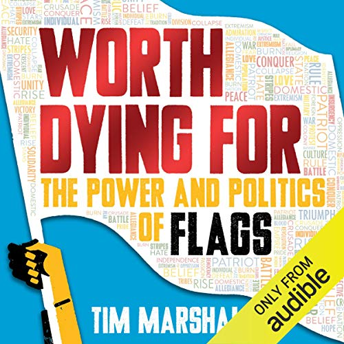 Worth Dying For     The Power and Politics of Flags              By:                                                                                                                                 Tim Marshall                               Narrated by:                                                                                                                                 Ric Jerom                      Length: 10 hrs and 37 mins     2 ratings     Overall 3.5