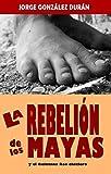 La rebelión de los mayas: Y el Quintana Roo chiclero