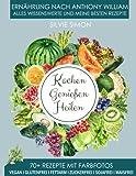 Kochen Genießen Heilen: Ernährung nach Anthony William. Alles Wissensewerte und meine besten Rezepte. 70+ Rezepte mit Farbfotos. Vegan, glutenfrei, fettarm, zuckerfrei, sojafrei, maisfrei.