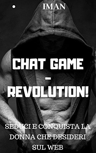 Chat Game Revolution: Rimorchi in Chat - Seduci e Conquista la donna che desideri attraverso la Chat (I Manuali di Seduzione Vol. 2)
