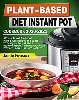 Best Instant Pot Cookbook 2021 Plant Based Diet Instant Pot Cookbook 2020 2021: Affordable