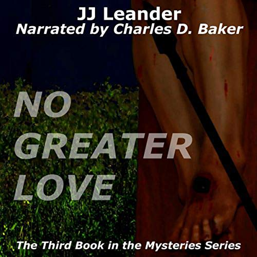No Greater Love: Cowardice and Conversion     The Mysteries, Book 3              By:                                                                                                                                 JJ Leander                               Narrated by:                                                                                                                                 Charles D. Baker                      Length: 2 hrs and 10 mins     Not rated yet     Overall 0.0