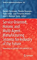 Service Oriented, Holonic and Multi-Agent Manufacturing Systems for Industry of the Future: Proceedings of SOHOMA LATIN AMERICA 2021 (Studies in Computational Intelligence, 987)