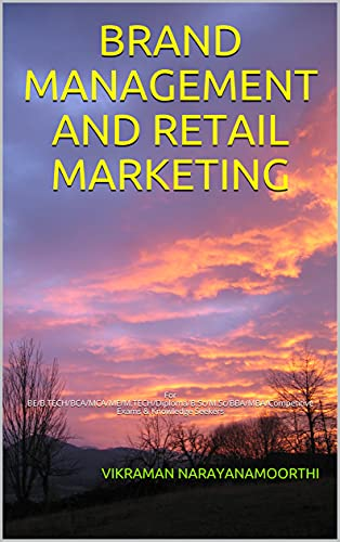 BRAND MANAGEMENT AND RETAIL MARKETING: For BE/B.TECH/BCA/MCA/ME/M.TECH/Diploma/B.Sc/M.Sc/BBA/MBA/Competitive Exams & Knowledge Seekers (English Edition)