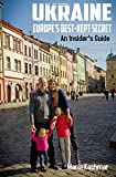 Ukraine: Europe s Best-Kept Secret: An Insider s Guide