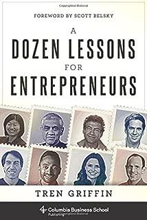 A Dozen Lessons for Entrepreneurs (Columbia Business School Publishing)