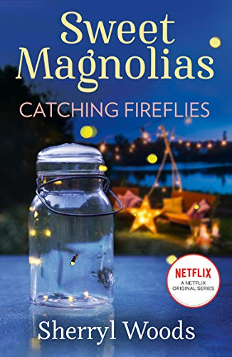 Catching Fireflies: The heartwarming and uplifting feel-good story of romance and new beginnings, Out now on Netflix! (A Sweet Magnolias Novel, Book 9) (English Edition)