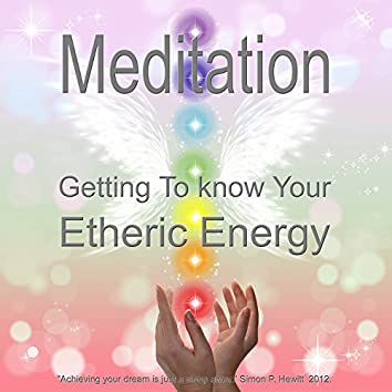 Meditation - Getting to Know Your Etheric Energy