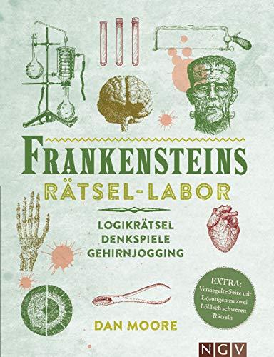 Frankensteins Rätsel-Labor. Das Rätselbuch im Stil des viktorianischen Zeitalters: Logikrätsel, Denkspiele, Gehirnjogging. Extra: Versiegelte Seite mit Lösungen zu zwei höllisch schweren Rätseln