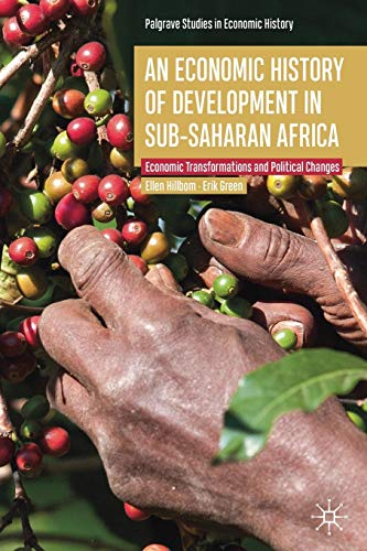 Compare Textbook Prices for An Economic History of Development in sub-Saharan Africa: Economic Transformations and Political Changes Palgrave Studies in Economic History 1st ed. 2019 Edition ISBN 9783030140076 by Hillbom, Ellen,Green, Erik