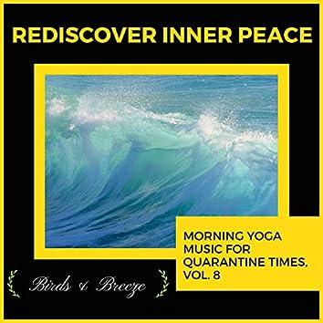 Rediscover Inner Peace - Morning Yoga Music For Quarantine Times, Vol. 8