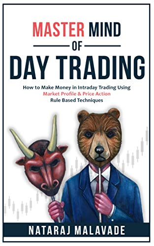 MasterMind of Day Trading: How to Make Money in Intraday Trading Using Market Profile trading & Price Action trading Rule-Based or Quantitative Techniques ... using Price Charts (English Edition)