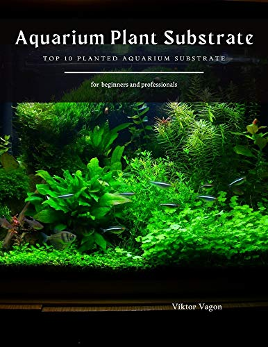 Aquarium Plant Substrate: Top 10 Planted Aquarium Substrate (English Edition)