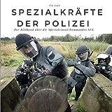 Spezialkräfte der Polizei: Der Bildband über die Spezialeinsatzkommandos SEK: Der Bildband über die Spezialeinsatzkommandos SEK. Sonderausgabe, verfügbar nur bei Amazon