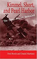 Kimmel, Short, and Pearl Harbor: The Final Report Revealed
