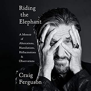 Riding the Elephant     A Memoir of Altercations, Humiliations, Hallucinations, and Observations              By:                                                                                                                                 Craig Ferguson                               Narrated by:                                                                                                                                 Craig Ferguson                      Length: 8 hrs and 3 mins     205 ratings     Overall 4.7