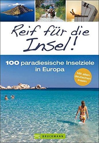 Reif für die Insel!: 100 paradiesische Inselziele in Europa