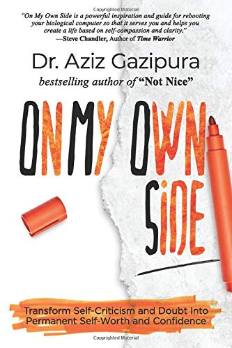 Compare Textbook Prices for On My Own Side: Transform Self-Criticism and Doubt Into Permanent Self-Worth and Confidence  ISBN 9781950977963 by Gazipura, Dr. Aziz