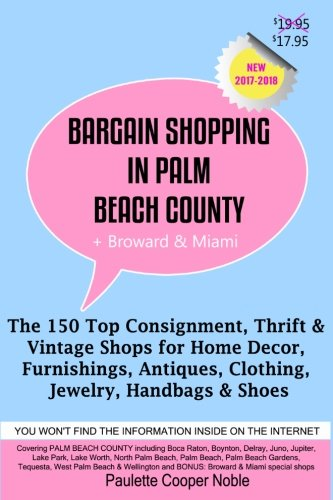 Bargain Shopping in Palm Beach County: The 150 Top Consignment, Thrift & Vintage Shops for Home Decor, Furnishings, Antiques, Clothing, Jewelry & Shoes