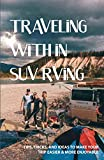 Traveling With In SUV RVing: Tips, Tricks, And Ideas To Make Your Trip Easier & More Enjoyable: Comfortably Sleep In Your Vehicle