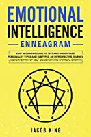 Emotional Intelligence - Enneagram: Easy Beginners Guide to Test and Understand Personality Types and Subtypes. An Introspective Journey Along the Path of Self-Discovery and Spiritual Growth