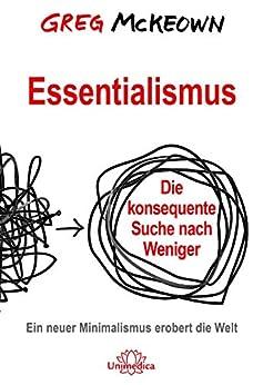 Essentialismus: Die konsequente Suche nach Weniger. Ein neuer Minimalismus erobert die Welt (German Edition) by [Greg McKeown]