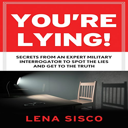 You're Lying!     Secrets from an Expert Military Interrogator to Spot the Lies and Get to the Truth              By:                                                                                                                                 Lena Sisco                               Narrated by:                                                                                                                                 Marguerite Gavin                      Length: 6 hrs and 47 mins     62 ratings     Overall 4.4
