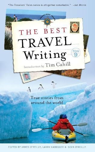 The Best Travel Writing: True Stories from Around the World (Best Travel Writing (9))