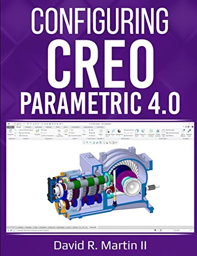 Configuring Creo Parametric 4.0: A Guide for Administrators, Managers, and Power Users (Creo Power Users, Band 4)