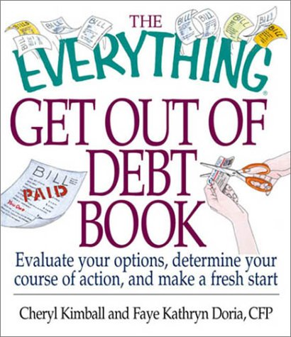 The Everything Get Out Of Debt Book: Evaluate Your Options, Determine Your Course Of Action, And Make A Fresh Start