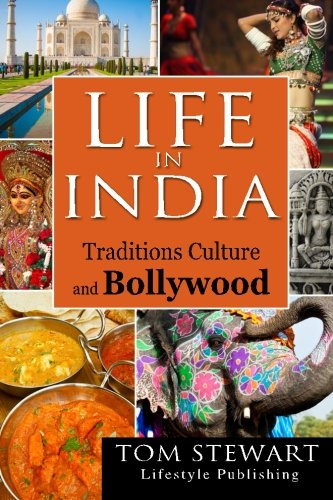 Life in India: Traditions Culture and Bollywood (Yoga Meditation,Bollywood,Ayurvedic Medicine,Travel Guide)