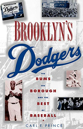 Brooklyn's Dodgers: The Bums the Borough and the Best of Baseball: The Bums, the Borough, and the Best of Baseball, 1947-1957