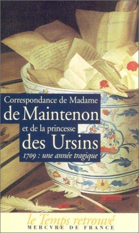 Correspondance de Madame de Maintenon et de la princesse des Ursins : 1709, une année tragique