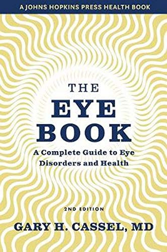 Compare Textbook Prices for The Eye Book: A Complete Guide to Eye Disorders and Health A Johns Hopkins Press Health Book second edition Edition ISBN 9781421439983 by Cassel, Gary H.