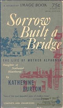Mass Market Paperback Sorrow built a bridge;: The life of Mother Alphonsa, daughter of Nathaniel Hawthorne Book