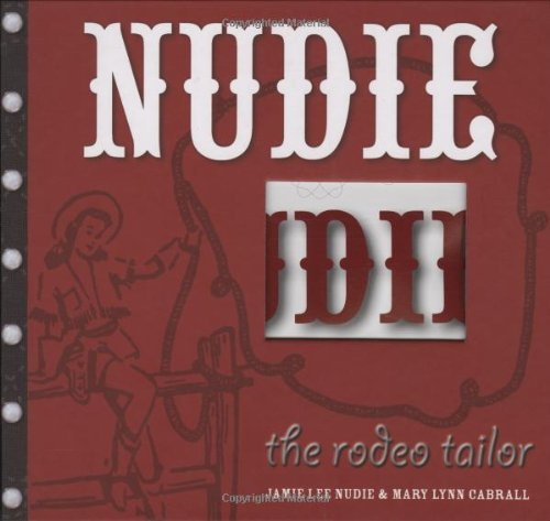 Compare Textbook Prices for Nudie the Rodeo Tailor: The Life and Times of the Original Rhinestone Cowboy First Edition Edition ISBN 9781586853815 by Mary Lynn Cabrall,Jamie Lee Nudie
