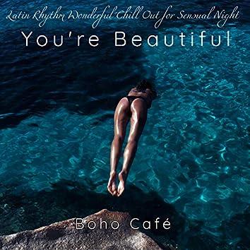 You're Beautiful – Latin Rhythm Wonderful Chill Out for Sensual Night