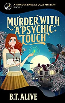 Murder With a Psychic Touch (A Wonder Springs Cozy Mystery Book 1) by [B.T. Alive, Bill Alive]