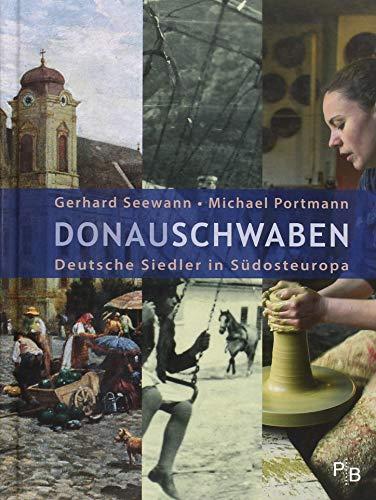 Donauschwaben: Deutsche Siedler in Südosteuropa (Potsdamer Bibliothek östliches Europa - Geschichte)