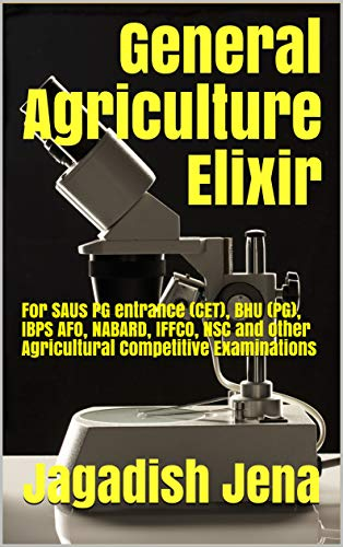 General Agriculture Elixir: For SAUs PG entrance (CET), BHU (PG), IBPS AFO, NABARD, IFFCO, NSC and other Agricultural Competitive Examinations (English Edition)