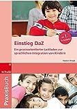 Praxisbuch Deutsch als Fremdsprache: Einstieg DaZ: Ein praxisorientierter Leitfaden zur sprachlichen Integration von Kindern: Praxisbuch