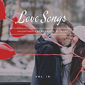 Love Songs - Valentines Day Romantic Dinners, Vol. 19